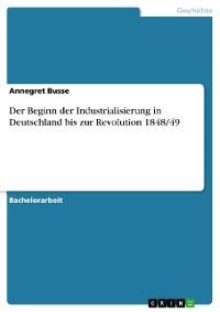 Cover Der Beginn der Industrialisierung in Deutschland bis zur Revolution 1848/49