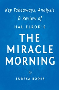 Cover Miracle Morning: by Hal Elrod   Key Takeaways, Analysis & Review