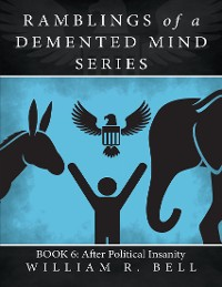 Cover Ramblings of a Demented Mind Series: Book 6: After Political Insanity