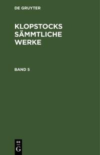 Cover Friedrich Gottlieb Klopstock: Klopstocks sämmtliche Werke. Band 5