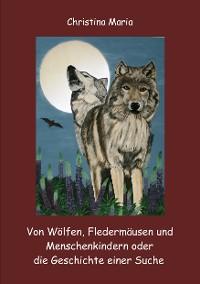 Cover Von Wölfen, Fledermäusen und Menschenkindern oder die Geschichte einer Suche
