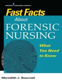 Cover Fast Facts About Forensic Nursing