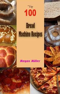 Cover Top 100 Bread Machine Recipes