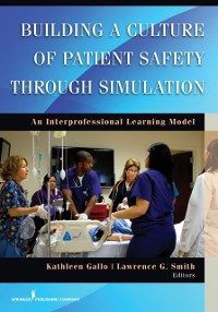 Cover Building a Culture of Patient Safety Through Simulation