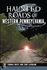 Cover Haunted Roads of Western Pennsylvania