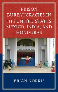 Cover Prison Bureaucracies in the United States, Mexico, India, and Honduras
