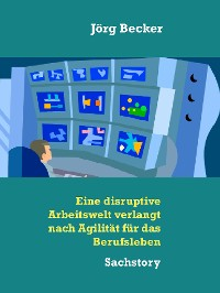Cover Eine disruptive Arbeitswelt verlangt nach Agilität für das Berufsleben