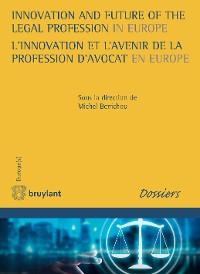 Cover Innovation and Future of the Legal Profession in Europe / L'innovation et l'avenir de la profession d'avocat en Europe