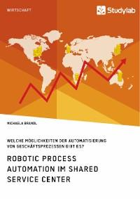 Cover Robotic Process Automation im Shared Service Center. Welche Möglichkeiten der Automatisierung von Geschäftsprozessen gibt es?