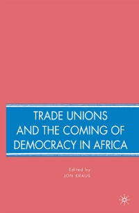 Cover Trade Unions and the Coming of Democracy in Africa