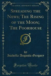 Cover Spreading the News; The Rising of the Moon; The Poorhouse
