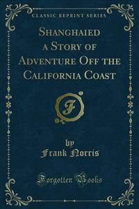 Cover Shanghaied a Story of Adventure Off the California Coast