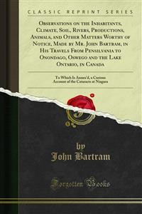 Cover Observations on the Inhabitants, Climate, Soil, Rivers, Productions, Animals, and Other Matters Worthy of Notice, Made by Mr. John Bartram, in His Travels From Pensilvania to Onondago, Oswego and the Lake Ontario, in Canada