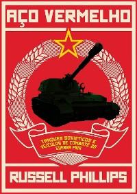 Cover Aço Vermelho: Tanques Soviéticos E Veículos De Combate Da Guerra Fria