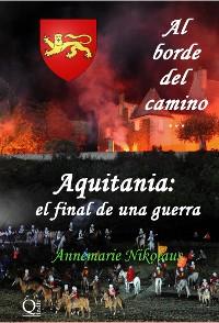 Cover Al Borde Del Camino... Aquitania: El Final De Una Guerra