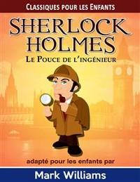 Cover Sherlock Holmes Adapté Pour Les Enfants: Le Pouce De L'Ingénieur