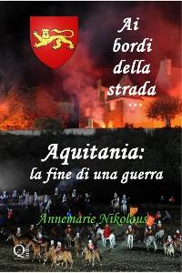 Cover Ai Bordi Della Strada... Aquitania: La Fine Di Una Guerra