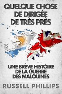 Cover Quelque Chose De Dirigée De Très Près: Une Brève Histoire De La Guerre Des Malouines