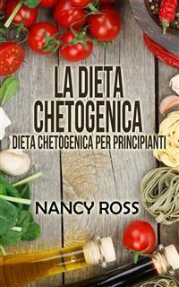 Cover La Dieta Chetogenica - Dieta Chetogenica Per Principianti