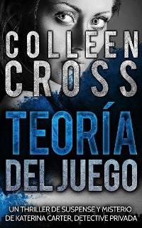 Cover Teoría Del Juego : Un Thriller De Suspense Y Misterio De Katerina Carter, Detective Privada