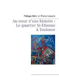 Cover Au cœur d'une histoire : Le quartier St-Etienne à Toulouse