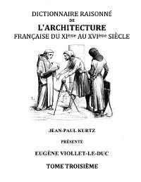 Cover Dictionnaire Raisonné de l'Architecture Française du XIe au XVIe siècle Tome III