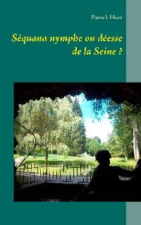 Cover Séquana nymphe ou déesse de la Seine ?