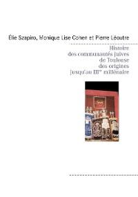 Cover Histoire des communautés juives de Toulouse des origines jusqu'au IIIè millénaire