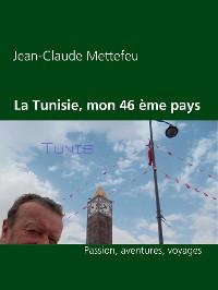 Cover La Tunisie, mon 46 ème pays