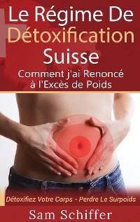 Cover Le Régime De Détoxification Suisse : Comment j'ai Renoncé à l'Excès de Poids