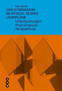 Cover Das Gymnasium im Spiegel seiner Lehrpläne