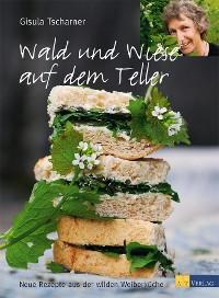 Cover Wald und Wiese auf dem Teller - eBook