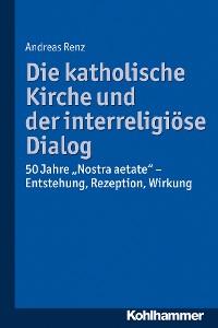 Cover Die katholische Kirche und der interreligiöse Dialog