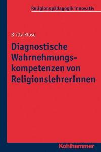 Cover Diagnostische Wahrnehmungskompetenzen von ReligionslehrerInnen