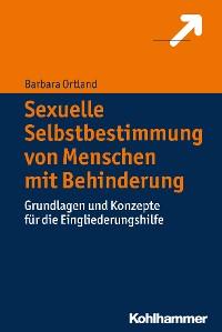 Cover Sexuelle Selbstbestimmung von Menschen mit Behinderung