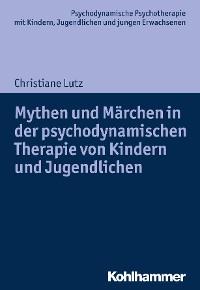 Cover Mythen und Märchen in der psychodynamischen Therapie von Kindern und Jugendlichen