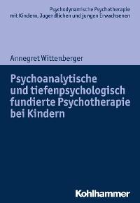 Cover Psychoanalytische und tiefenpsychologisch fundierte Psychotherapie bei Kindern