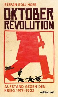 Cover Oktoberrevolution. Aufstand gegen den Krieg 1917-1922