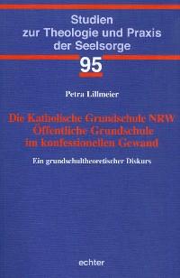 Cover Die Katholische Grundschule NRW Öffentliche Grundschule im konfessionellen Gewand