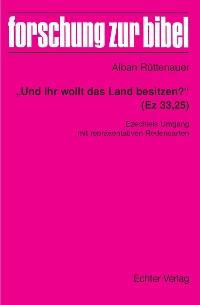 """Cover """"Und ihr wollt das Land besitzen?"""" (Ez 33,25)"""