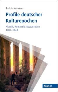 Cover Profile deutscher Kulturepochen: Klassik, Romantik, Restauration 1789-1848