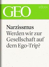 Cover Narzissmus: Werden wir zur Gesellschaft auf dem Ego-Trip? (GEO eBook Single)