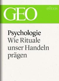 Cover Psychologie: Wie Rituale unser Handeln prägen (GEO eBook Single)