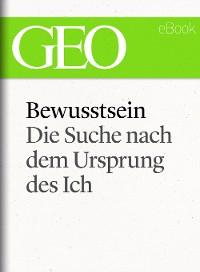 Cover Bewusstsein: Die Suche nach dem Ursprung des Ich (GEO eBook Single)