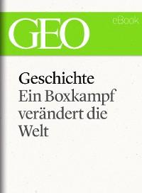 Cover Geschichte: Ein Boxkampf verändert die Welt (GEO eBook Single)