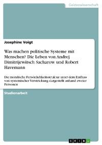 Cover Was machen politische Systeme mit Menschen? Die Leben von Andrej Dimitrijewitsch Sacharow und Robert Havemann