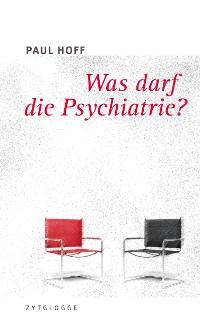 Cover Was darf die Psychiatrie?