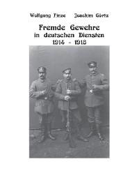 Cover Fremde Gewehre in deutschen Diensten 1914-1918