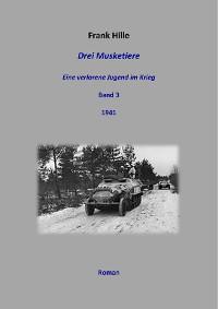 Cover Drei Musketiere - Eine verlorene Jugend im Krieg, Band 3