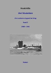 Cover Drei Musketiere - Eine verlorene Jugend im Krieg - Band 2